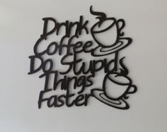 Drink Coffee Do Stupid Things Faster by LeatonMetalDesigns. Explore more products on http://LeatonMetalDesigns.etsy.com