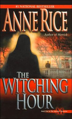 I had to be DRAGGED kicking and screaming into reading this novel.  You might think it's not your bag, but give it a chance.  It amazed me.       The Witching Hour (Mayfair Witches Series #1)