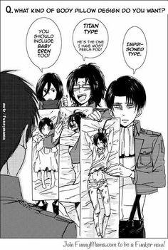 Rivaille (Levi), Zoe Hangi, Mikasa Ackerman and Eren Jaeger. Body pillows lol.  Ladies and Gentlement, The Eren Fan Club.
