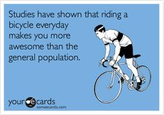 Funny Sports Ecard: Studies have shown that riding a bicycle everyday makes you more awesome than the general population.