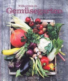 Willkommen im Gemüsegarten: Rezepte quer durchs Beet von Tobias Rauschenberger, Hölker Verlag 2013, ISBN-13: 978-3881178839
