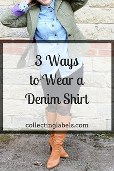 How to Style a denim shirt three ways   collectinglabels.com