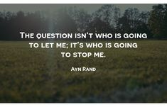 The question isn't who is going to let me; it's who is going to stop me. Ayn Rand, Growth Quotes, Growth Hacking, Marketing Quotes, Growth Mindset, Quote Of The Day, Quotes To Live By, Best Quotes, Digital Marketing