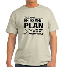 OMG I have to have this Metal Detecting Retirement Plan T-shirt shirt. Purchase it here http://www.albanyretro.com/metal-detecting-retirement-plan-t-shirt/ Tags:  #Detecting #Metal #Plan #Retirement