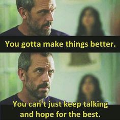 charming life pattern: House M.D. - quote ... make things better...