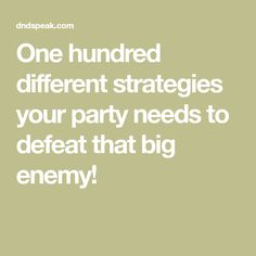 One hundred different strategies your party needs to defeat that big enemy!