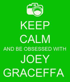 Keep Calm and be obsessed with Joey Graceffa!