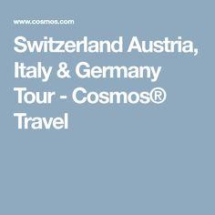 Switzerland Austria, Italy & Germany Tour - Cosmos®  Travel