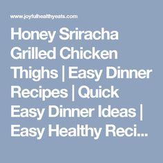 Honey Sriracha Grilled Chicken Thighs | Easy Dinner Recipes | Quick Easy Dinner Ideas | Easy Healthy Recipes