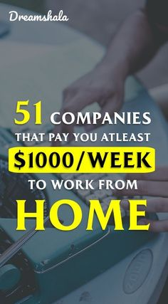 51 companies that pay you at least $1000 a week to work from home. #workathomejo  #entrepreneur #invest #money #success #entrepreneurlife #onlinebusiness #investment #workfromhome #entrepreneurmindset #cashflow #makemoney #makemoneyonline #makemoneyfast #makemoneyfromhome #makemoneynow #makemoneydaily #makemoneytoday #makemoneyathome #makemoneyonlinefast #makemoneyeasy #makemoneywhileyousleep