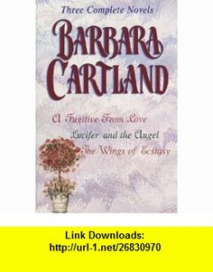 Barbara Cartland Three Complete Novels A Fugitive From Love (9780517188217) Barbara Cartland , ISBN-10: 051718821X  , ISBN-13: 978-0517188217 ,  , tutorials , pdf , ebook , torrent , downloads , rapidshare , filesonic , hotfile , megaupload , fileserve