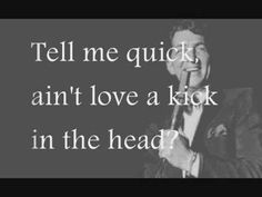 Dean Martin - Ain't That A Kick In The Head.. They don't make em like Dean anymore.