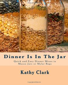 Dinner is in the jar quick and easy dinner mixes in mason jars or
