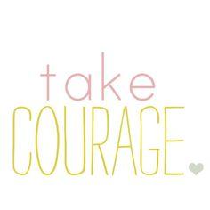 take courage art via A Place to Dwell blog