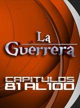 CAPITULOS DEL 81 AL 100 | Espiavideos - La Guerrera