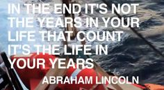 """""""In the end it's not the years in your life that count, it's the life in your years."""" - Abraham Lincoln -- from MAKE IT COUNT by Casey Neistat for Nike"""