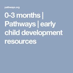0-3 months | Pathways | early child development resources