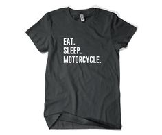 Motorcycle Shirt-Eat Sleep Motorcycle T Shirt Motorcycle Gift Men Women by SuperCoolTShirts on Etsy https://www.etsy.com/listing/242859527/motorcycle-shirt-eat-sleep-motorcycle-t