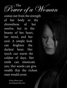 The power of a woman comes not from the strength of her body or the shrewdness