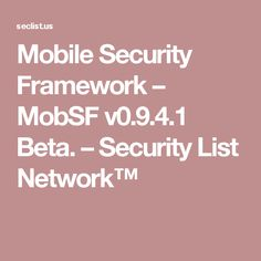 Mobile Security Framework – MobSF v0.9.4.1 Beta. – Security List Network™