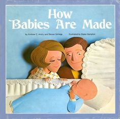 "Published in 1968, Time Life's How Babies Are Made was a great way to help parents get through the awkward ""sex talk"" — by literally just handing their kid this book."