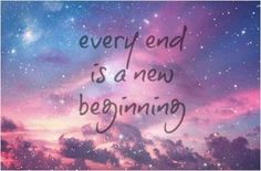 Every end is a new beginning.