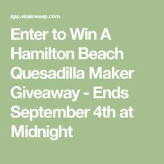Enter to Win A Hamilton Beach Quesadilla Maker Giveaway - Ends September 4th at Midnight