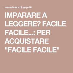 """IMPARARE A LEGGERE? FACILE FACILE...: PER ACQUISTARE """"FACILE FACILE"""""""