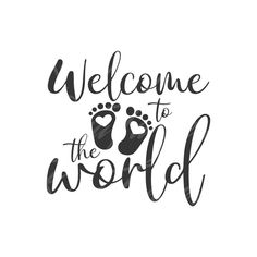 Welcome to the world svg baby svg png dxf Cutting files Cricut Cute svg designs print for t-shirt quote svg Newborn Quotes, Baby Quotes, Baby Sayings, Pregnancy Journal, Baby Svg, Welcome Baby, Baby Scrapbook, Personalized T Shirts, T Shirts With Sayings