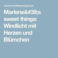 Marlene's sweet things: Windlicht mit Herzen und Blümchen