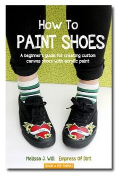 How to Paint Shoes - a Beginner's guide for creating custom canvas shoes with acrylic paint. Ebook now available! Great idea for a small home-based business.