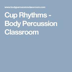 Cup Rhythms - Body Percussion Classroom