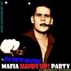 Dj Newmusic – Mafia Hands Up! Party (2013)
