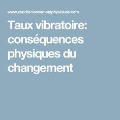 Taux vibratoire: conséquences physiques du changement Physique, Augmentation, Chakras, Conscience, Zen, Daily Prayer, Change Management, Spirit, Relationship