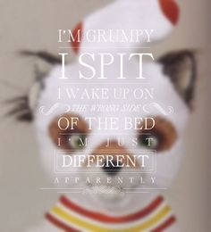 'I'm grumpy. I spit. I wake up on the wrong side of the bed. I am just different. Apparently.' -Ash (Fantastic Mr. Fox)