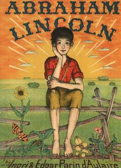 Abraham Lincoln by Inori and Edgar Parin d'Aulaire is the idealized biography of Abraham Lincoln, though it makes him out to be a folk hero rather than a historical figure. This book won the 1940 Caldecott Medal. We give it four stars.