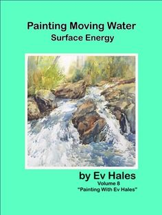 """I had fun writing this ebook volume 8 in my """"Painting with Ev Hales"""" series. I take you on a ride down the rapids discovering ways to create exciting imagery in this subject of waterfalls, waves, rivers and anything else on the move."""