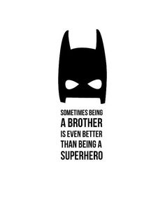 """Sometimes being a brother is better than being a superhero"" batman print 