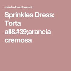 Sprinkles Dress: Torta all'arancia cremosa