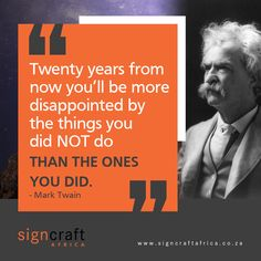 """""""Twenty years from now you'll be more disappointed by the things you did not do than the ones you did."""" – Mark Twain Find out more about Signcraft Africa, and email us at info@signcraftafrica.co.za #CEOCircle #signagedesign #signcraftafrica #indoorsignage #outdoorsignage Outdoor Signage, Signage Design, Mark Twain, Disappointed, The One, The Twenties, Africa, Exterior Signage, Afro"""