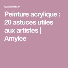 Peinture acrylique : 20 astuces utiles aux artistes | Amylee Acrylic Painting Lessons, Painting Tips, Painting Courses, Diy Canvas, Food Inspiration, Diy Design, Scarlet, Collage, Pastel