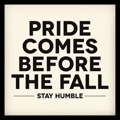 Stay humble! :)