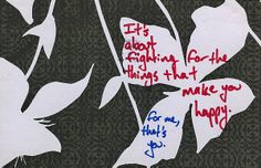 PostSecret - there are multiple varied things that this post card could mean, but at it's very soul it's about fighting for love.