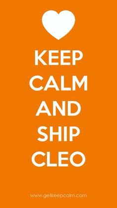 i should say keep calm and dont ship Cleo. Because Calypso pisses me off. Always trying to make to men stay with her. How old is she?! And she remids me of the girl from Sister Wives. (Yes i watch that terrible show). The crybaby, i think her name is Kristi or Kristen.
