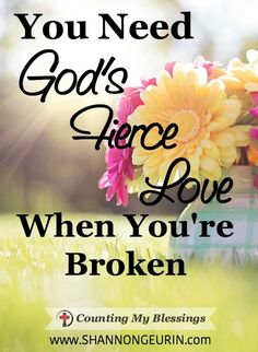 You Need God's Fierce Love When You're Broken - Blessings