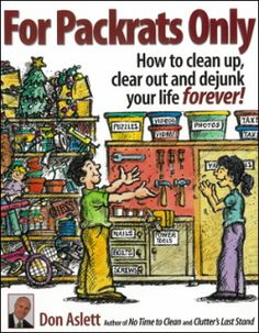 For Packrats Only: How to Clean Up, Clear Out, and Dejunk Your Life Forever Clutter Organization, Organization Ideas, Storage Ideas, Clutter Control, Organize Your Life, Spring Cleaning, Getting Organized, Cleaning Hacks, Cleaning Solutions