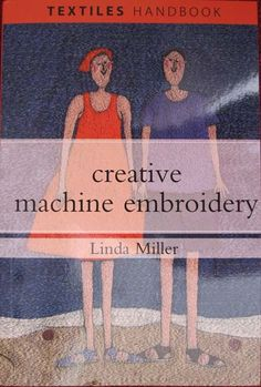 Creative Machine Embroidery by Linda Miller