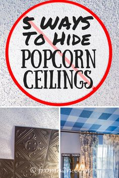 5 Ways To Hide Popcorn Ceilings | If you don't like the look of popcorn ceilings and don't want the mess of scraping them off, here are 5 ways that you can cover the popcorn...you won't have to look at it anymore!