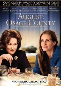 """August: Osage County"" ...Meryl Streep, Julia Roberts, Sam Shepard, Juliette Lewis & A Great Supporting Cast Tell the Story of A Deeply Dysfunctional Family & A Coming Together of ""The Sources of Discontent"" Due To A Death...It's August, It's Oklahoma, and It's A Dark Tale, Yet Filled With Laughter, Heart, and Raw, Human Emotions...At Times, A Bit Tough To Let Your Emotions Take It In, This Story & The Cast Are Great!!"