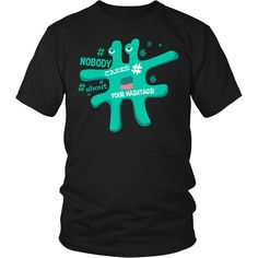 """Nobody Cares About Your Hashtags"" T-Shirt"